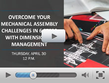 Overcome your mechanical assembly challenges in 6 steps with dimensional management!